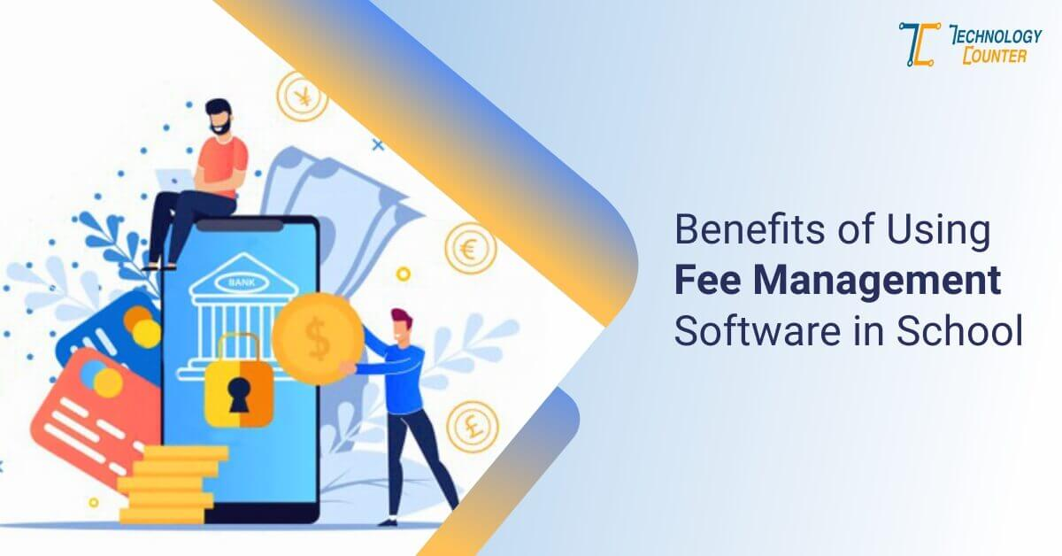 Benefits of Using Fee Management Software in School