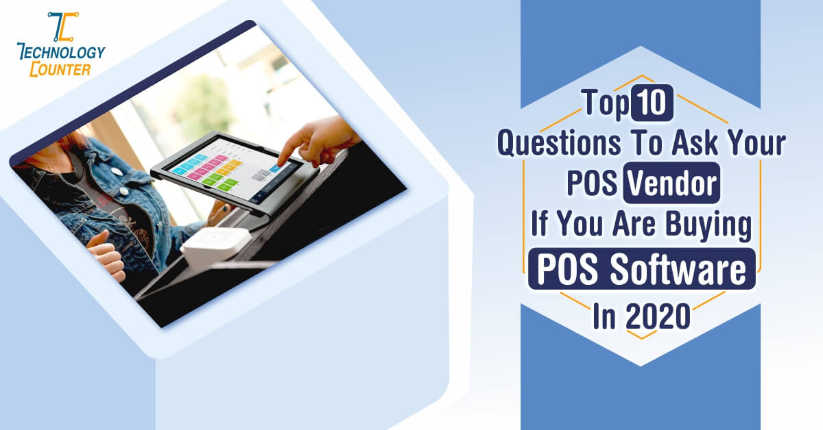 Questions To Ask Your POS Vendor Before Buying POS Software