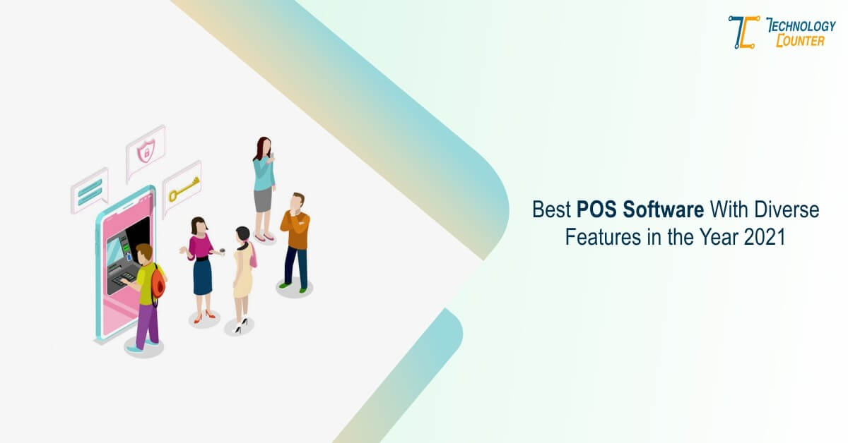 Choose the Best POS Software with Diverse Features in the Year 2021