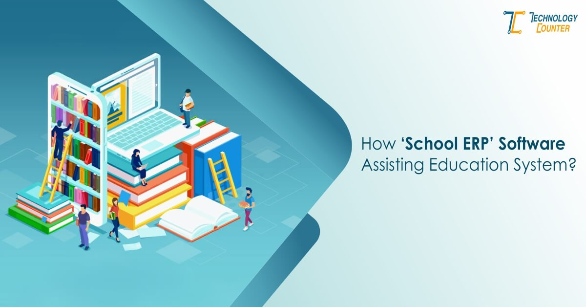How 'School ERP' Software Assisting Education System?