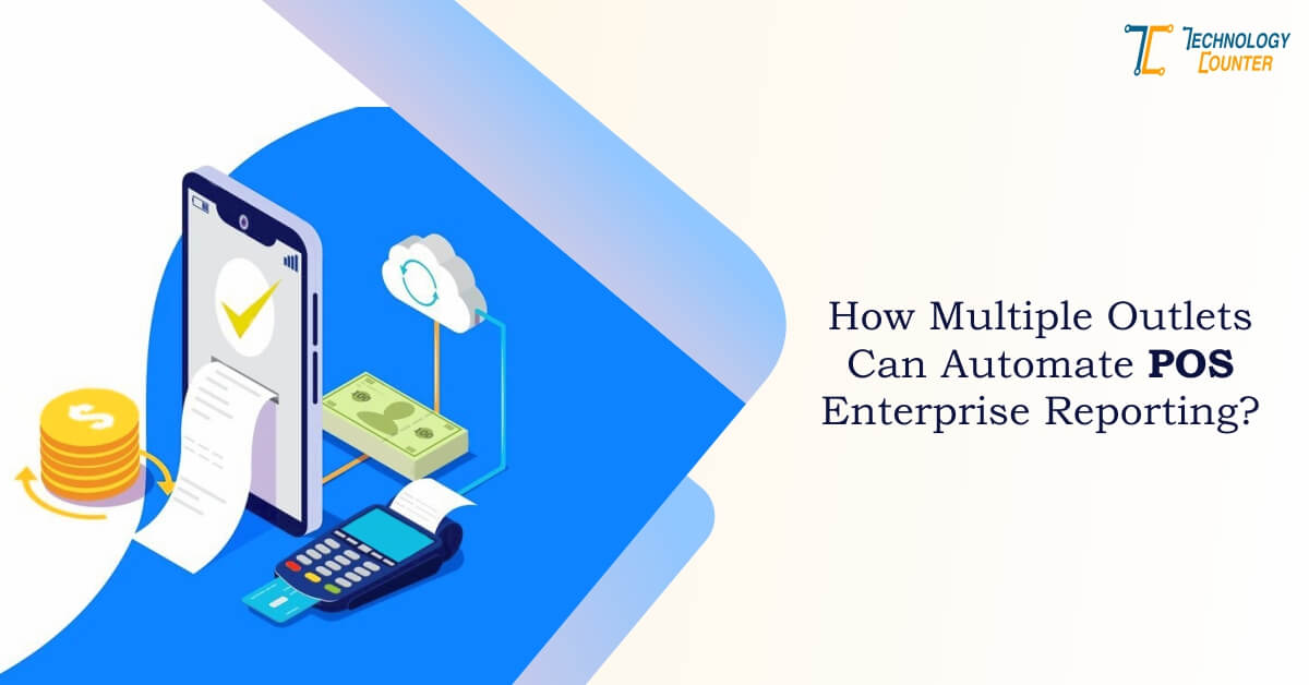 How multiple outlets can automate POS enterprise reporting