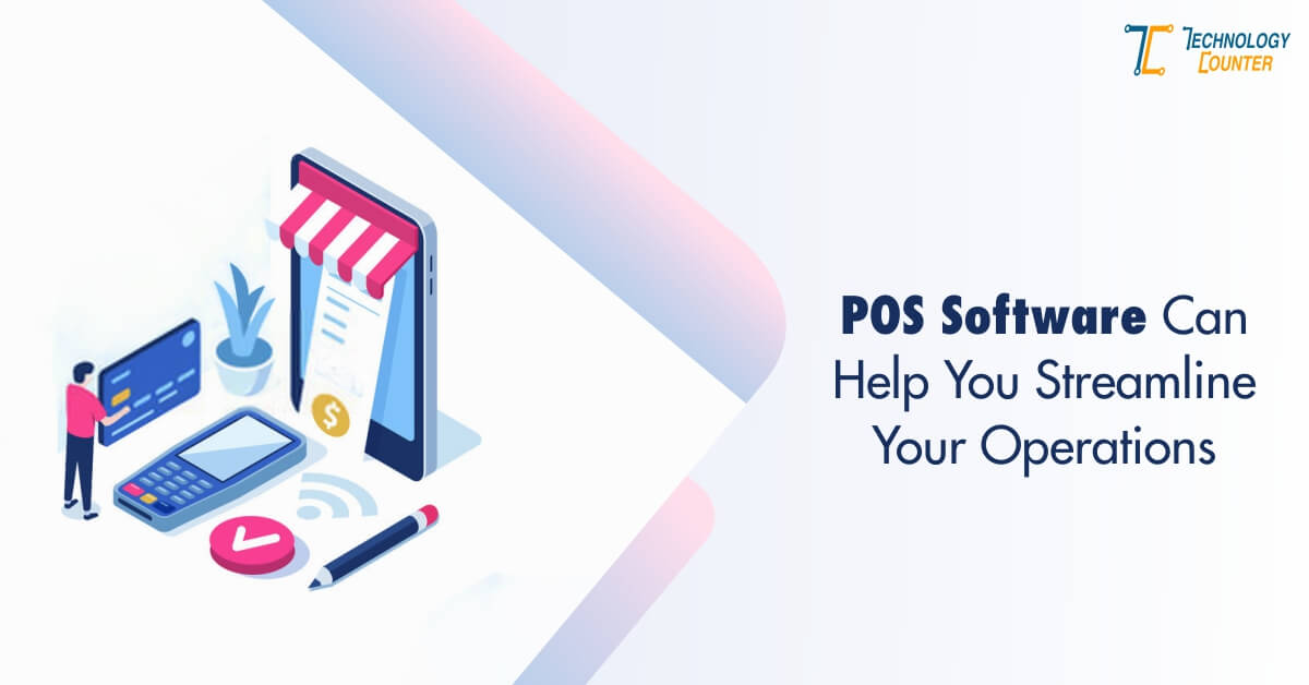 POS software Can Help You to Streamline Your Operations
