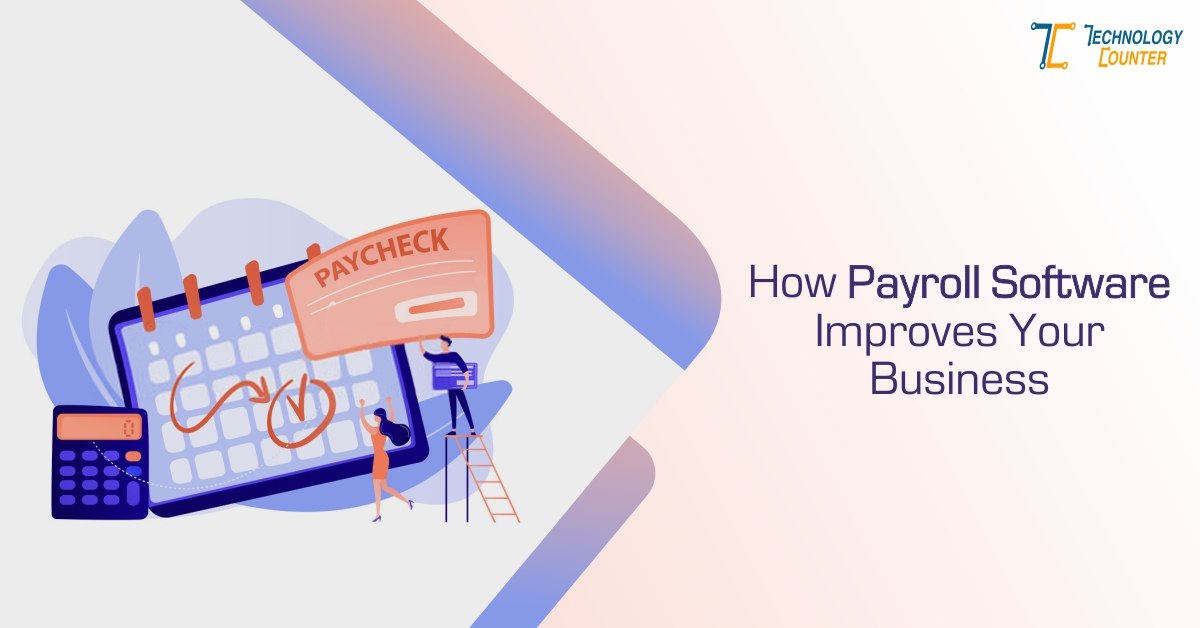 How Payroll Software Improves Your Business