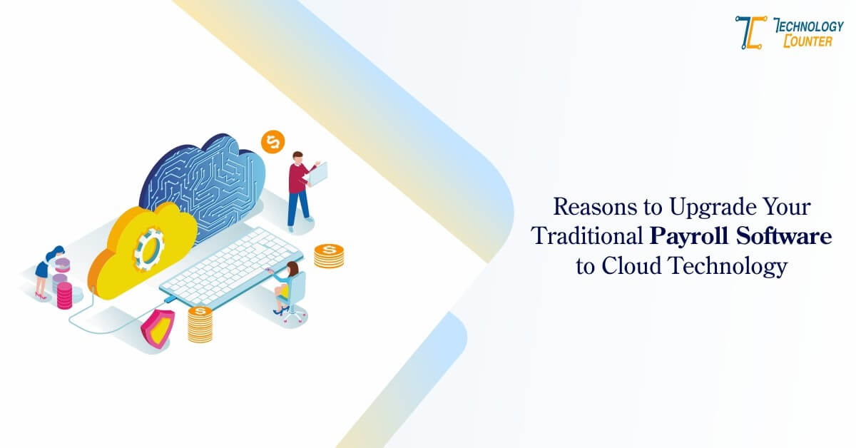 Reasons to Upgrade Your Traditional Payroll Software to Cloud Technology