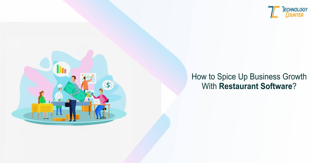 How to Spice Up Business Growth With Restaurant Software?