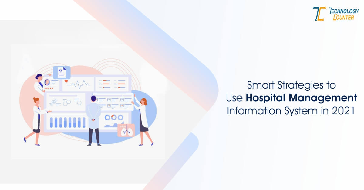 Smart Strategies to Use Hospital Management Information System in 2021