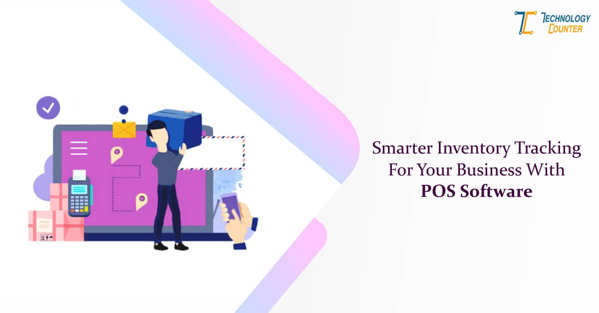 Smarter Inventory Tracking For Your Business with POS Software
