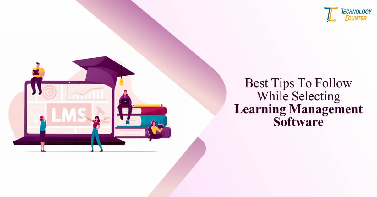 Best Tips to Follow While Selecting Learning Management Software