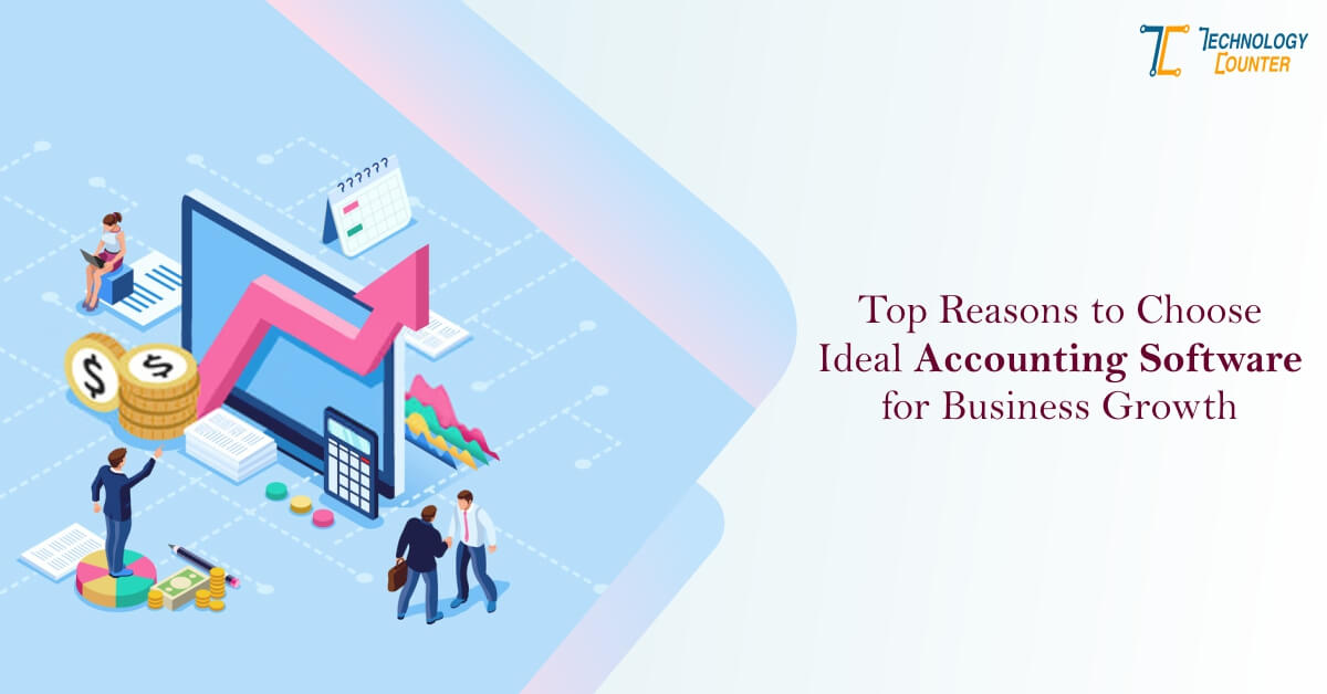 Top Reasons to Choose Ideal Accounting Software for Business Growth