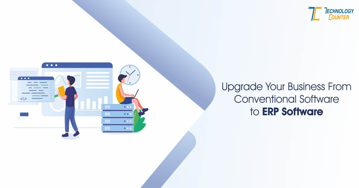 Upgrade your Business from conventional software to ERP software