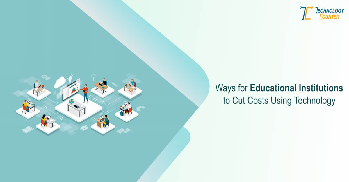 Ways for Educational Institutions to Cut Costs Using Technology