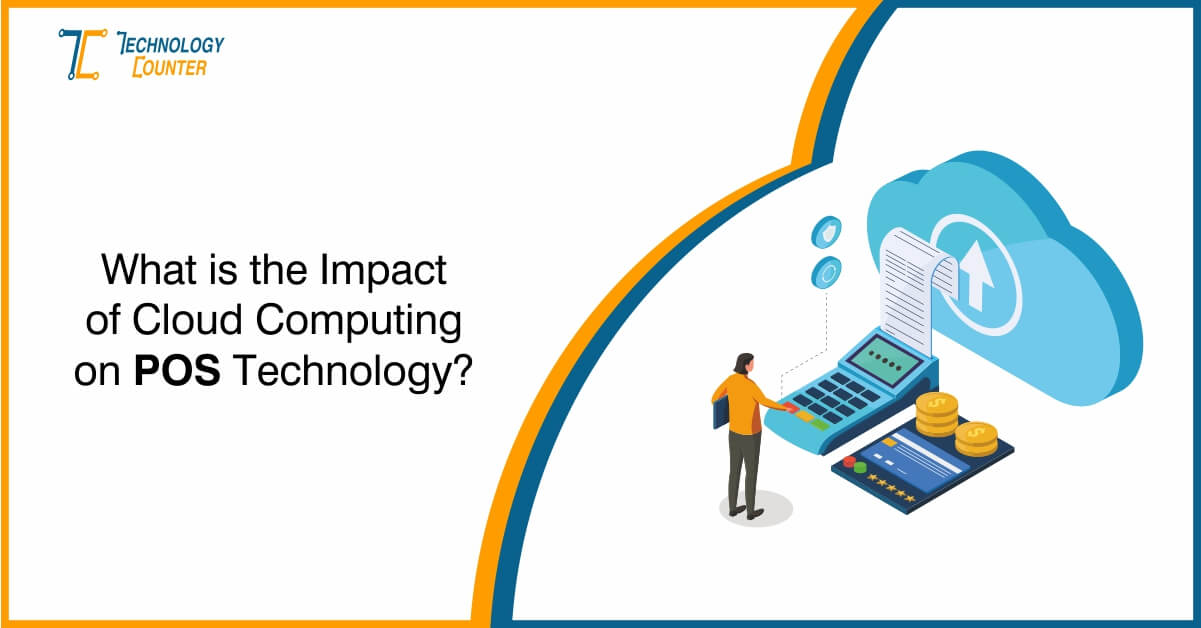 What is the Impact of Cloud Computing on POS Technology?