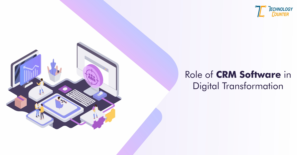 Importance of CRM Software in The Digital Transformation